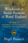 Witchcraft and Secret Societies of Rural England : The Magic of Toadmen, Plough Witches, Mummers, and Bonesmen - Book