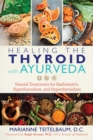 Healing the Thyroid with Ayurveda : Natural Treatments for Hashimoto's, Hypothyroidism, and Hyperthyroidism - Book