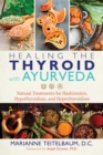 Healing the Thyroid with Ayurveda : Natural Treatments for Hashimoto's, Hypothyroidism, and Hyperthyroidism - eBook