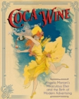 Coca Wine : Angelo Mariani's Miraculous Elixir and the Birth of Modern Advertising - Book
