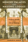 Memory Palaces and Masonic Lodges : Esoteric Secrets of the Art of Memory - Book