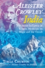 Aleister Crowley in India : The Secret Influence of Eastern Mysticism on Magic and the Occult - Book