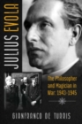 Julius Evola : The Philosopher and Magician in War: 1943-1945 - Book