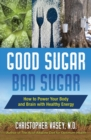 Good Sugar, Bad Sugar : How to Power Your Body and Brain with Healthy Energy - eBook