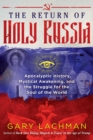 The Return of Holy Russia : Apocalyptic History, Mystical Awakening, and the Struggle for the Soul of the World - eBook