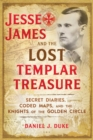 Jesse James and the Lost Templar Treasure : Secret Diaries, Coded Maps, and the Knights of the Golden Circle - Book