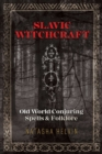 Slavic Witchcraft : Old World Conjuring Spells and Folklore - Book