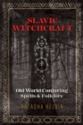 Slavic Witchcraft : Old World Conjuring Spells and Folklore - eBook