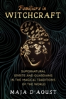 Familiars in Witchcraft : Supernatural Guardians in the Magical Traditions of the World - Book