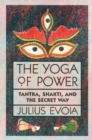 The Yoga of Power : Tantra, Shakti, and the Secret Way - eBook