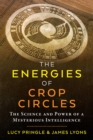 The Energies of Crop Circles : The Science and Power of a Mysterious Intelligence - Book