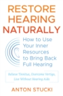 Restore Hearing Naturally : How to Use Your Inner Resources to Bring Back Full Hearing - Book