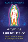 Anything Can Be Healed : The Body Mirror System of Healing with Chakras - Book
