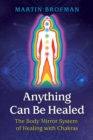Anything Can Be Healed : The Body Mirror System of Healing with Chakras - eBook