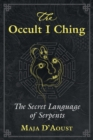 The Occult I Ching : The Secret Language of Serpents - Book