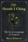 The Occult I Ching : The Secret Language of Serpents - eBook