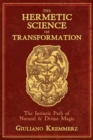 The Hermetic Science of Transformation : The Initiatic Path of Natural and Divine Magic - Book