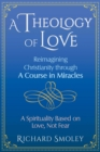 A Theology of Love : Reimagining Christianity through A Course in Miracles - eBook