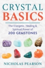 Crystal Basics : The Energetic, Healing, and Spiritual Power of 200 Gemstones - Book