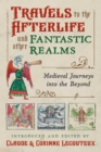 Travels to the Otherworld and Other Fantastic Realms : Medieval Journeys into the Beyond - Book