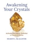 Awakening Your Crystals : Activate the Higher Potential of Healing Stones - Book