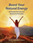 Boost Your Natural Energy : 40 Simple Exercises and Recipes for Everyday - Book