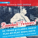 Baseball Forever! : 50 Years of Classic Radio Play-by-Play Highlights from the Miley Collection - eAudiobook