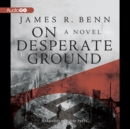 On Desperate Ground : A Novel - eAudiobook