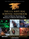 The U.S. Navy SEAL Survival Handbook : Learn the Survival Techniques and Strategies of America's Elite Warriors - eBook
