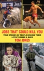 Jobs That Could Kill You : True Stories of People Risking Their Lives to Make a Buck - eBook