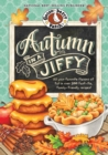 Autumn in a Jiffy Cookbook : All Your Favorite Flavors of Fall in Over 200 Fast-Fix, Family-Friendly Recipes. - eBook