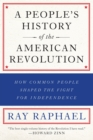 A People's History Of The American Revolution : How Common People Shaped the Fight for Independence - Book