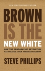 Brown Is the New White : How the Demographic Revolution Has Created a New American Majority - eBook