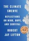 The Climate Swerve : Reflections on Mind, Hope, and Survival - eBook