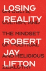 Losing Reality : On Cults, Cultism, and the Mindset of Political and Religious Zealotry - Book