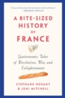 A Bite-sized History Of France : Gastronomic Tales of Revolution, War, and Enlightenment - Book