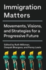Immigration Matters : Movements, Visions, and Strategies for a Progressive Future - Book