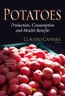 Potatoes : Production, Consumption and Health Benefits - eBook