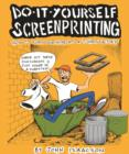 DIY Screenprinting : How To Turn Your Home Into a T-Shirt Factory - eBook
