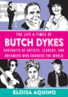 The Life & Times Of Butch Dykes : Portraits of Artists, Leaders, and Dreamers Who Changed the World - Book