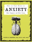 This Is Your Brain On Anxiety : What Happens and What Helps - Book