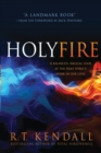 Holy Fire : A Balanced, Biblical Look at the Holy Spirit's Work in Our Lives - Book