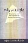 Why on Earth? : Biography and the Practice of Human Becoming - Book