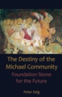 Destiny of the Michael Community : Foundation Stone for the Future - Book