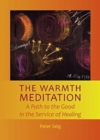 The Warmth Meditation : A Path to the Good in the Service of Healing - Book