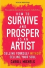 How to Survive and Prosper as an Artist : Selling Yourself without Selling Your Soul (Seventh Edition) - Book