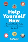 Help Yourself Now : A Practical Guide to Finding the Information and Assistance You Need - eBook