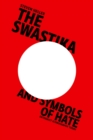 The Swastika and Symbols of Hate : Extremist Iconography Today - Book