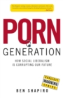 Porn Generation : How Social Liberalism Is Corrupting Our Future - eBook