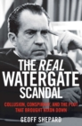 The Real Watergate Scandal : Collusion, Conspiracy, and the Plot That Brought Nixon Down - eBook